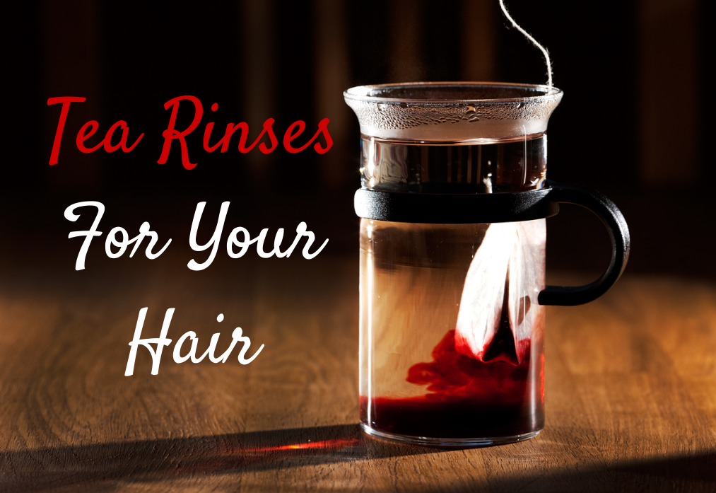 Tea Rinses for Natural Hair Growth and Strength