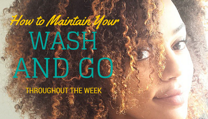How to Maintain Your Wash and Go Throughout the Week