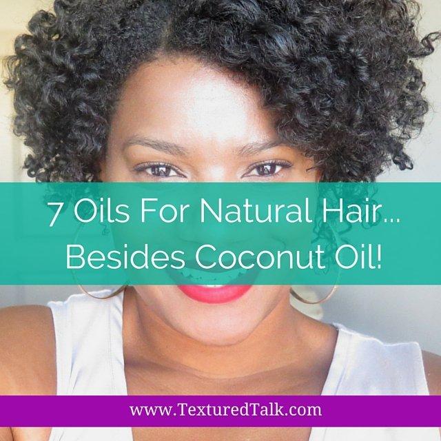 7 Oils for Natural Hair Besides Coconut Oil!