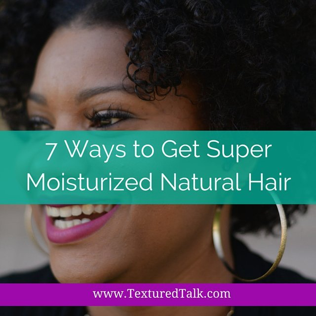 7 Ways to Get Super Moisturized Natural Hair Right Now!