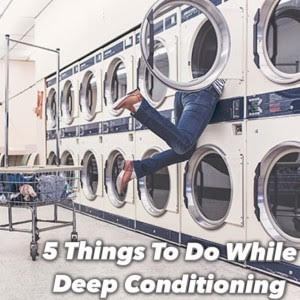 What Do You Do While Deep Conditioning Your Natural Hair?