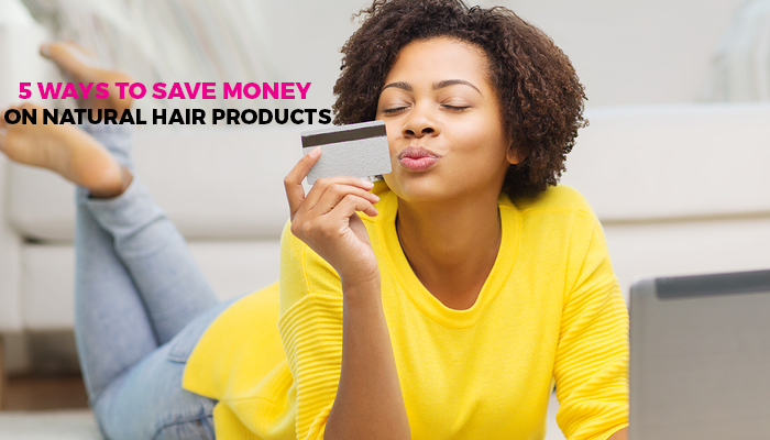 5 Ways to Save Money On Natural Hair Care!