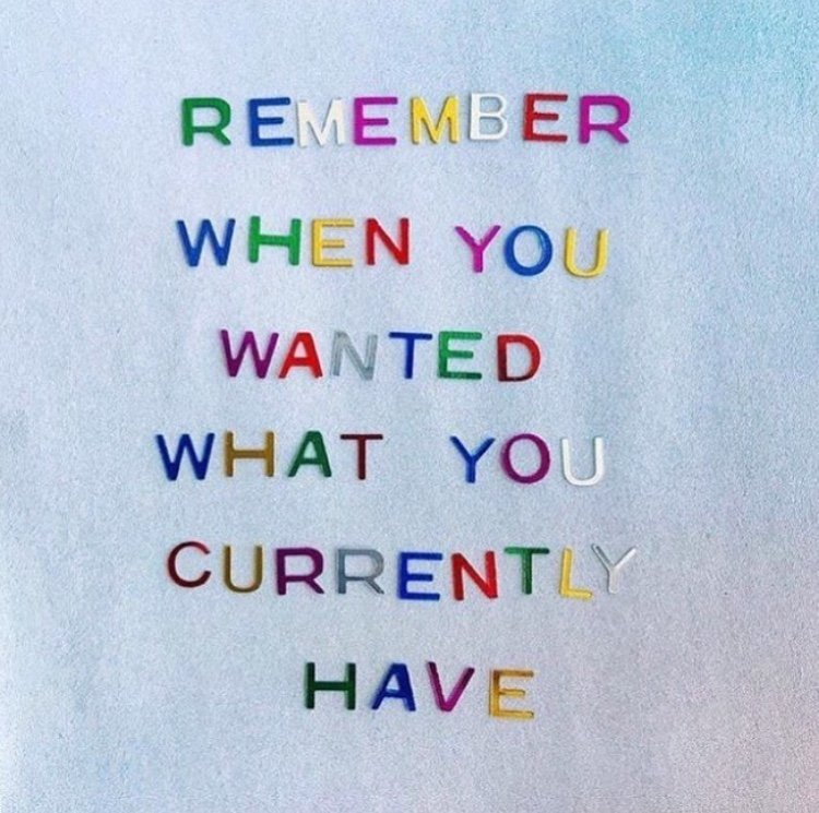 Remember When You Wanted What You Currently Have? #BeHerNow