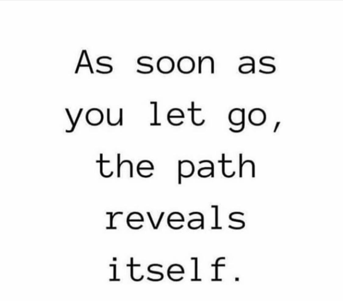 """""""As Soon As You Let Go, the Path Reveals Itself."""""""