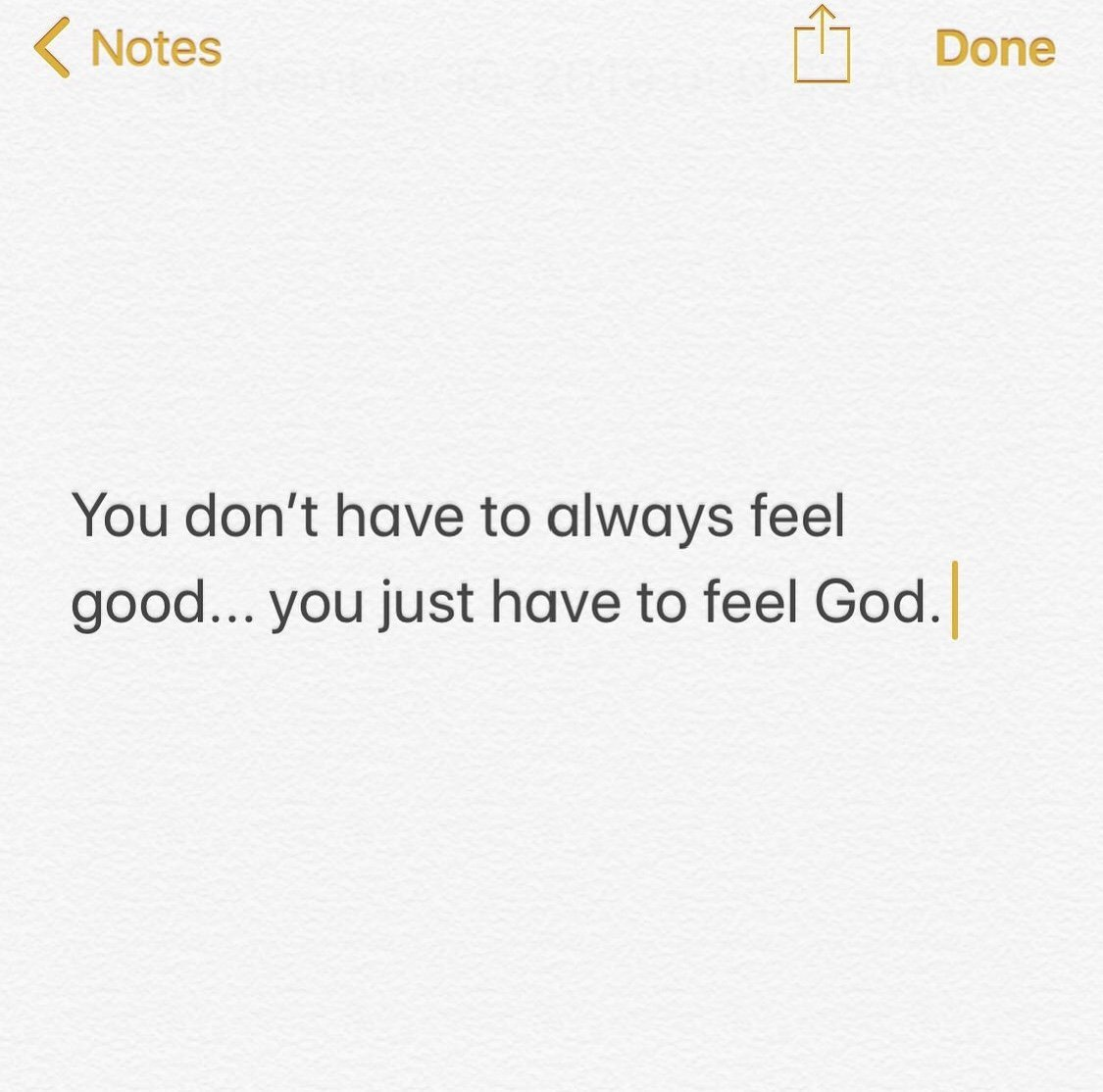 You Don't Have to Feel Good... You Just Have to Feel God.